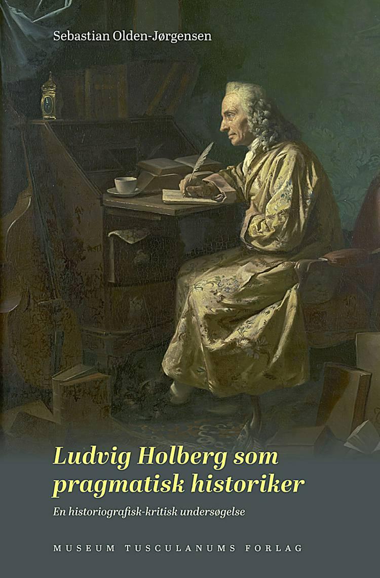 Ludvig Holberg som pragmatisk historiker af Sebastian Olden-Jørgensen