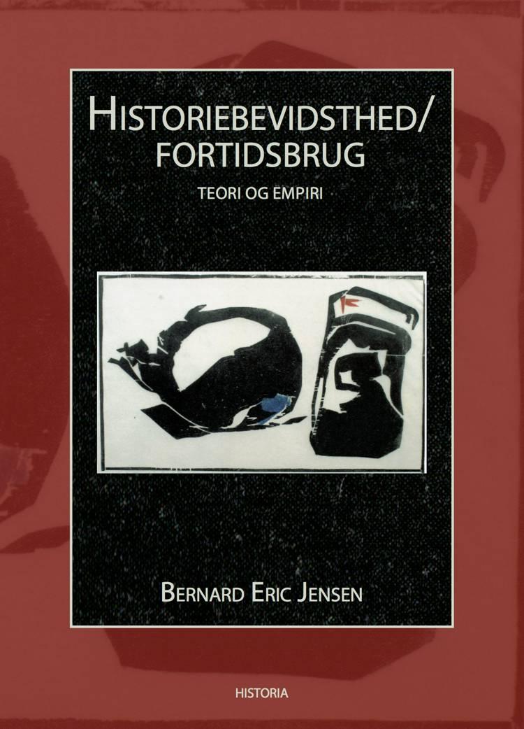 Historiebevidsthed/fortidsbrug af Bernard Eric Jensen