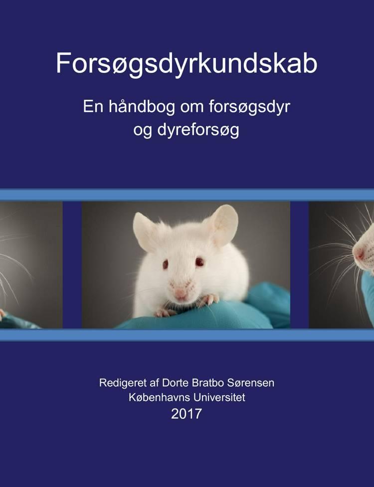 Forsøgsdyrkundskab - En håndbog om forsøgsdyr og dyreforsøg af Dorte Bratbo Sørensen, Grete Østergaard og Klas Abelson m.fl.