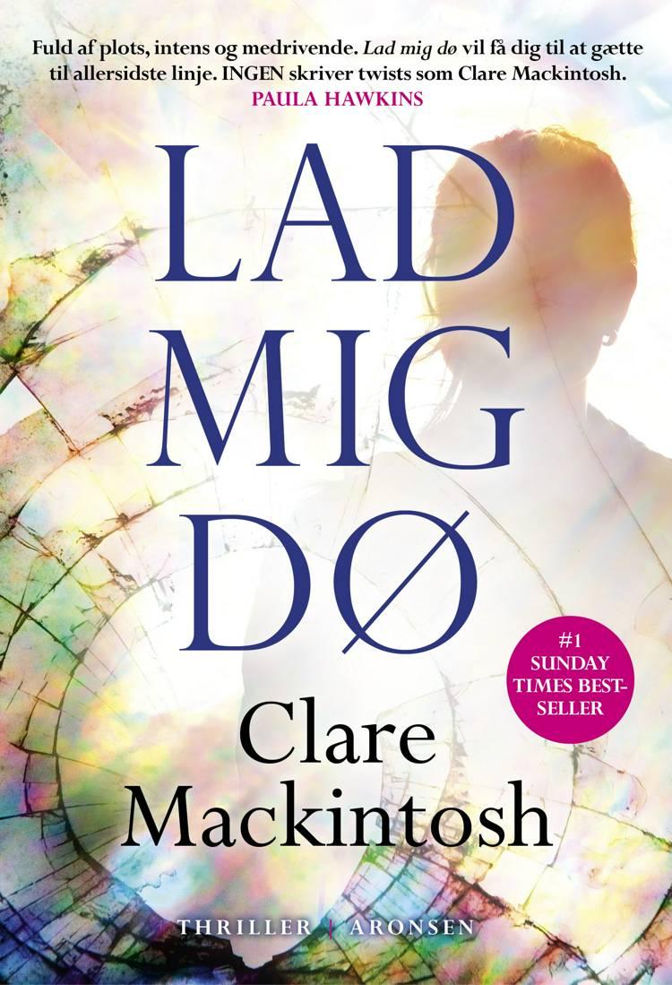 Lad mig dø af Clare Mackintosh