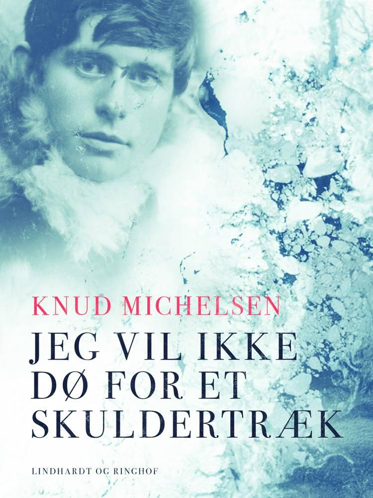 Jeg vil ikke dø for et skuldertræk af Knud Michelsen