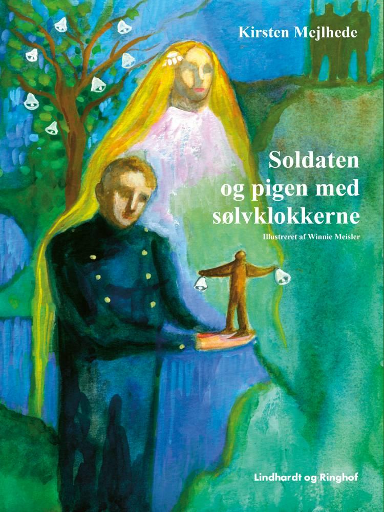 Soldaten og pigen med sølvklokkerne af Kirsten Mejlhede