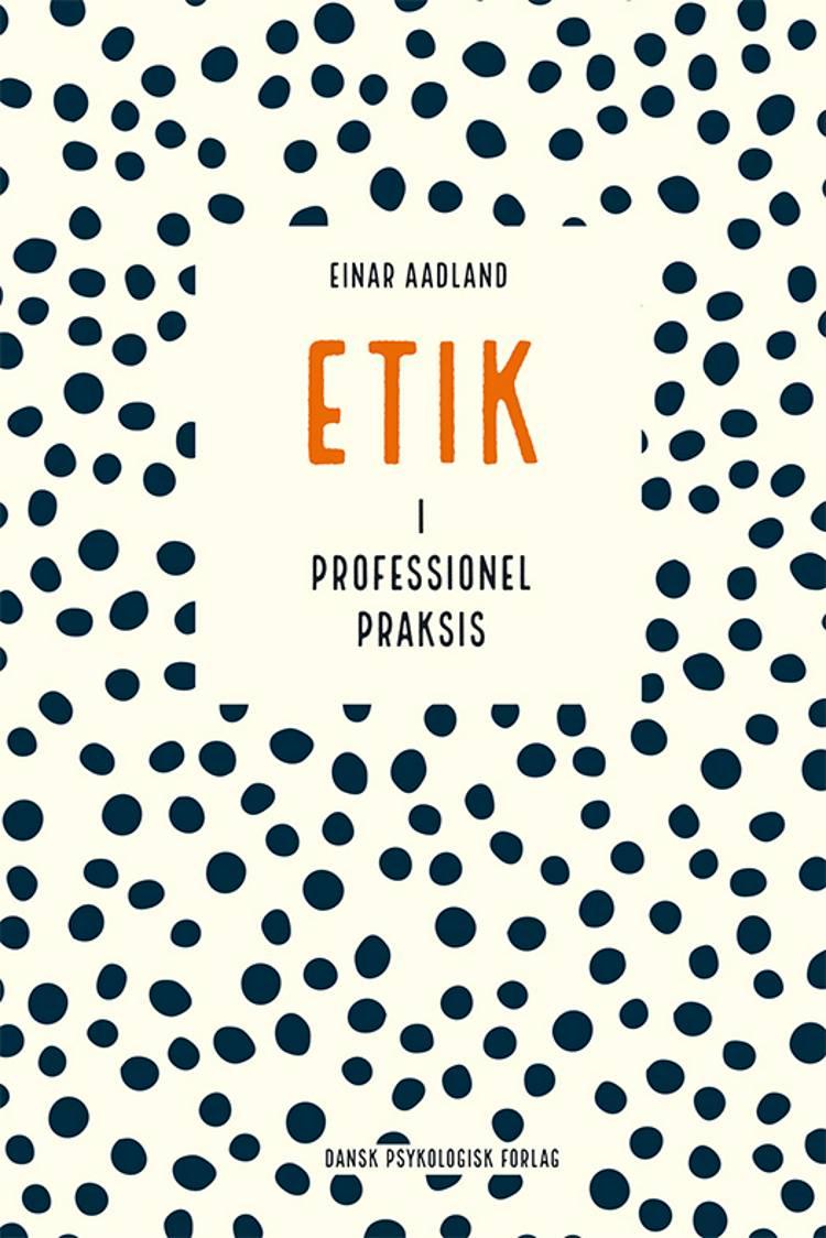 Etik i professionel praksis af Einar Aadland