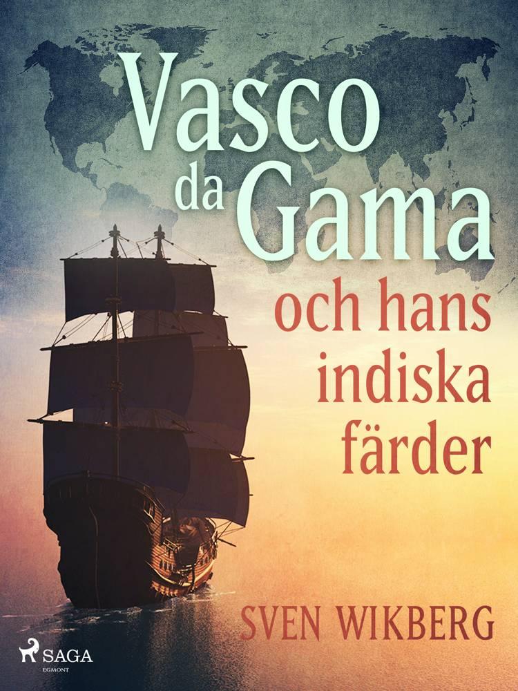 Vasco da Gama och hans indiska färder af Sven Wikberg