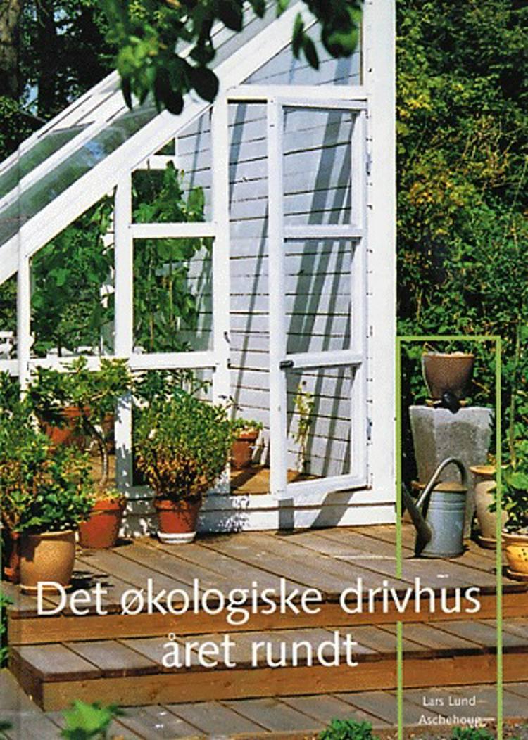 Det økologiske drivhus året rundt af Lars Lund