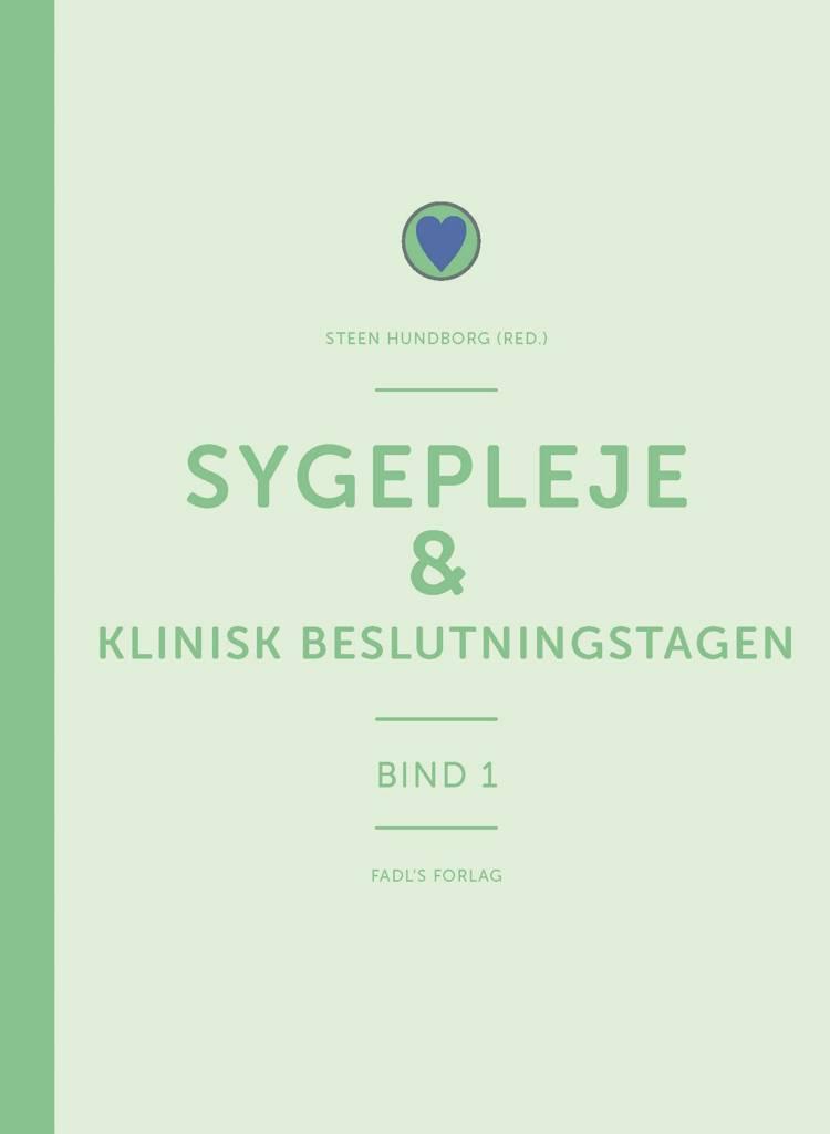 Sygepleje & klinisk beslutningstagen af Steen Hundborg