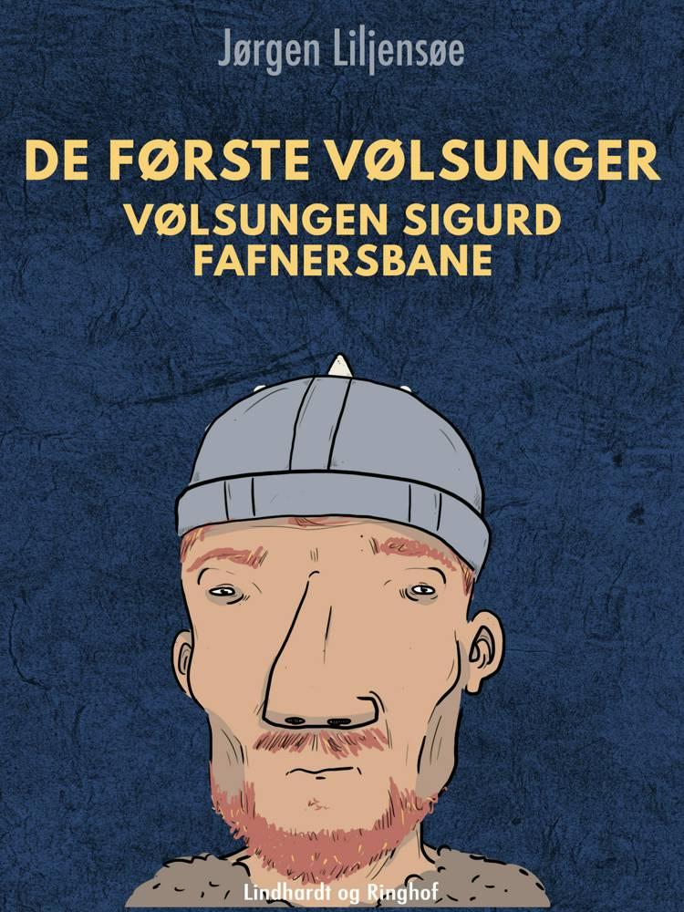 De første Vølsunger. Vølsungen Sigurd Fafnersbane af Jørgen Liljensøe