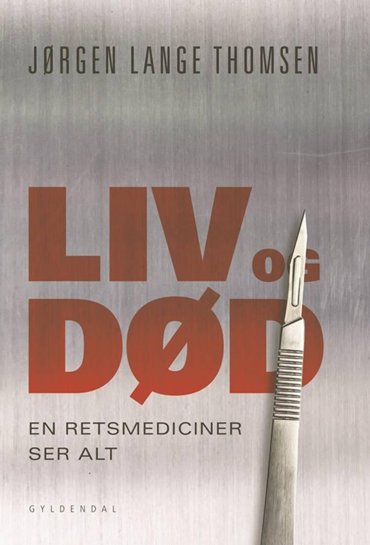 Liv og død - en retsmediciner ser alt af Jørgen Lange Thomsen