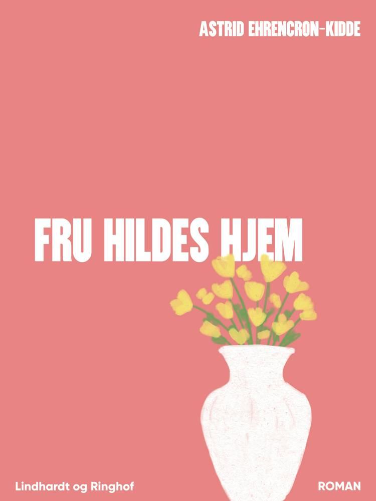 Fru Hildes hjem af Astrid Ehrencron-Kidde