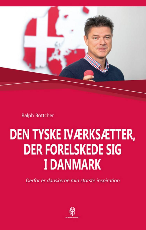 Den tyske iværksætter, der forelskede sig i Danmark af Ralph Böttcher