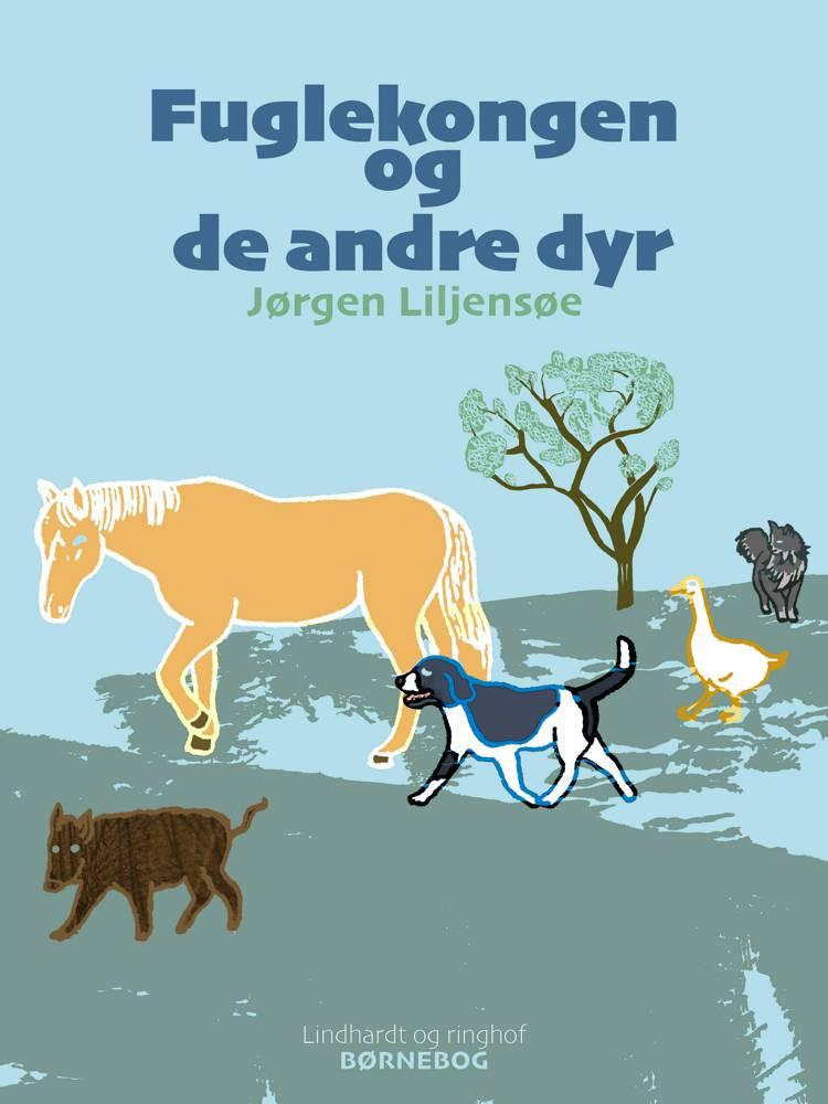 Fuglekongen og de andre dyr af Jørgen Liljensøe