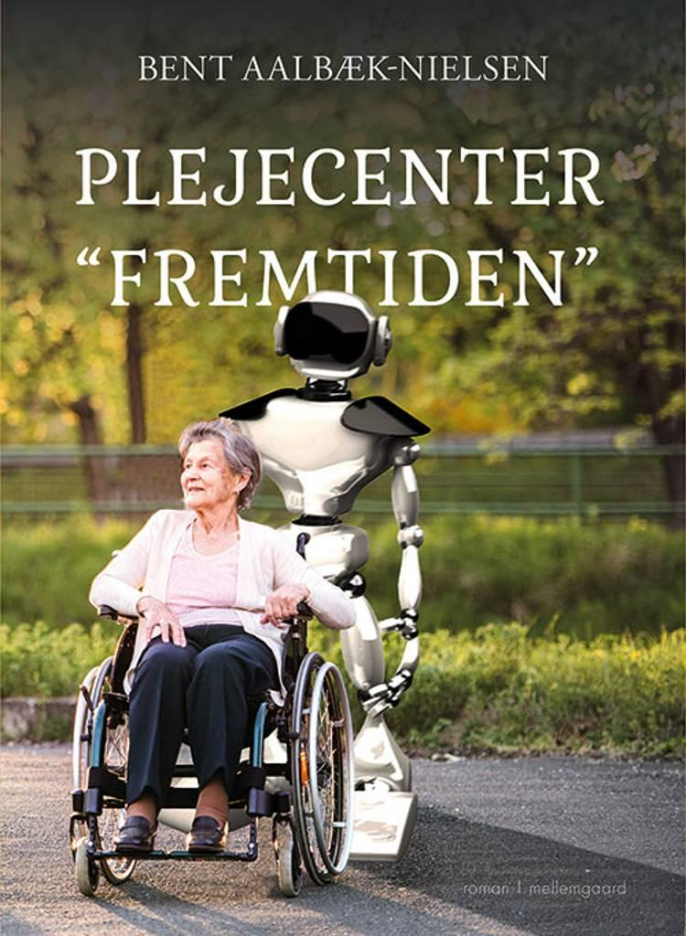 Plejecenter ''Fremtiden'' af Bent Aalbæk-Nielsen