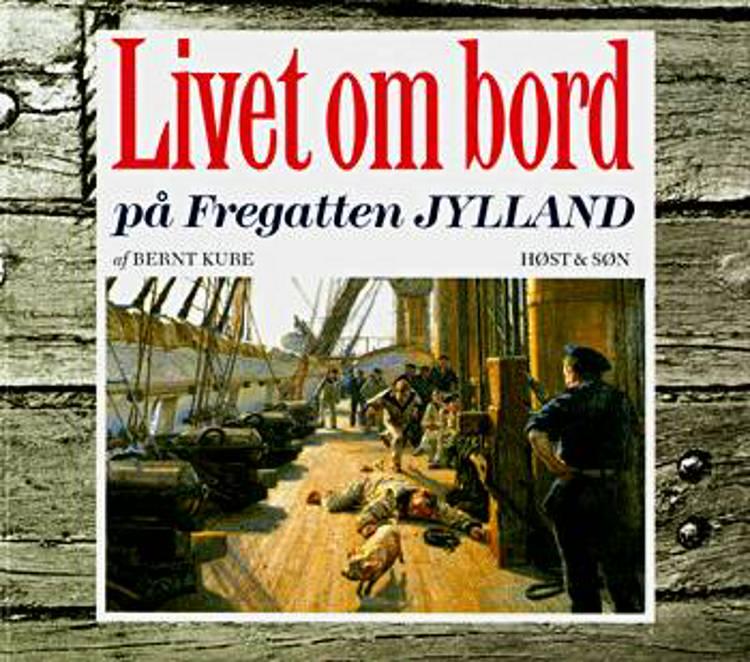 Livet om bord på Fregatten Jylland af Bernt Kure