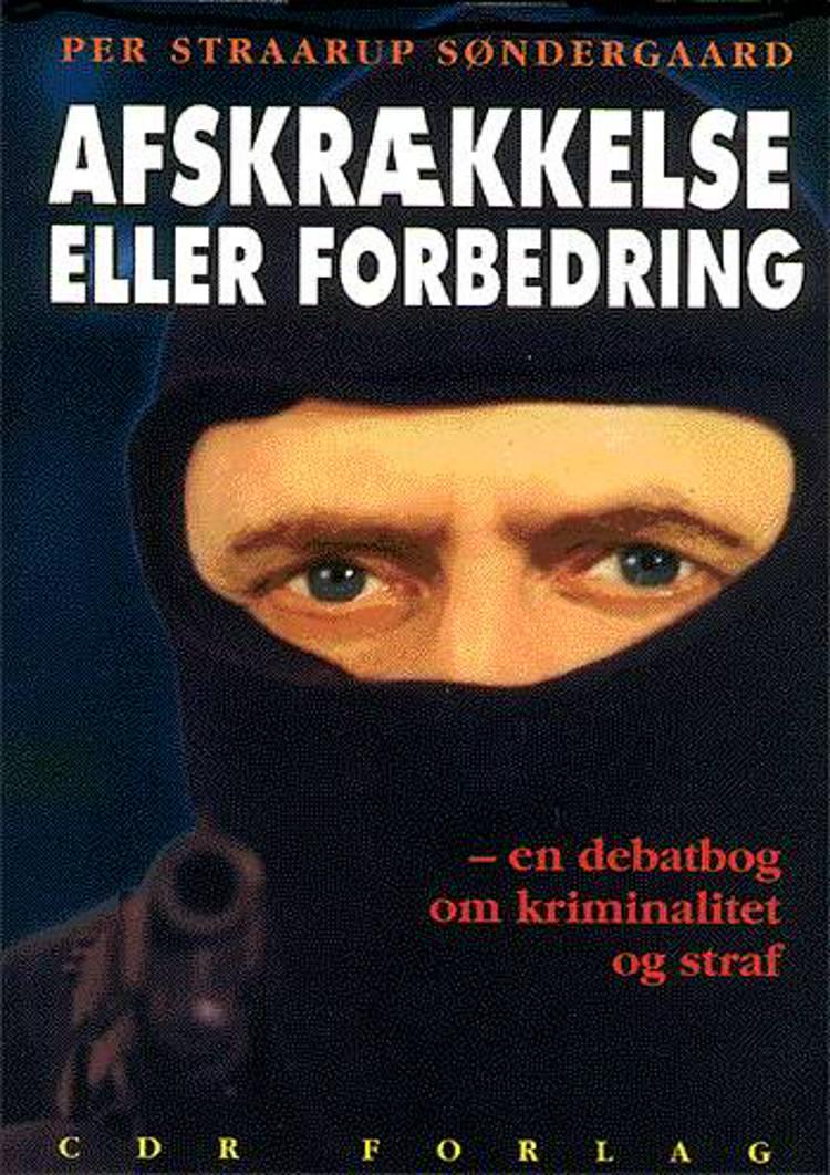 Afskrækkelse eller forbedring? - en debatbog om kriminalitet & straf af Per Straarup Søndergaard