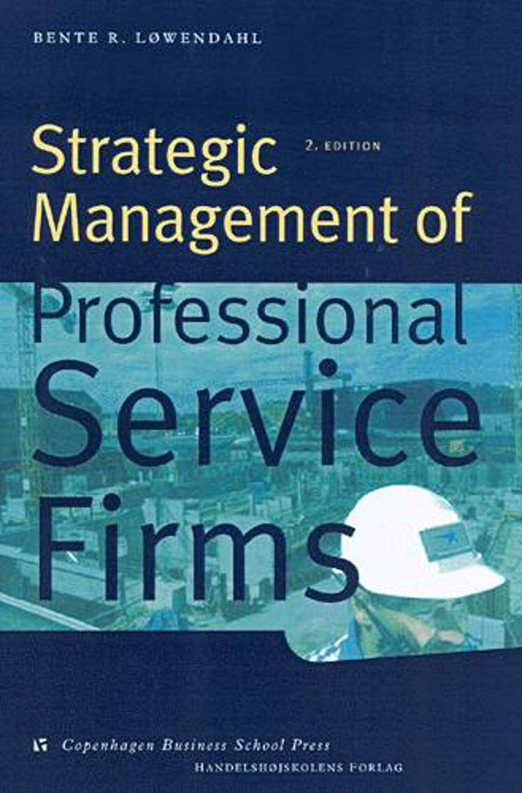 Strategic Management of Professional Service Firms af Bente R. Løwendahl