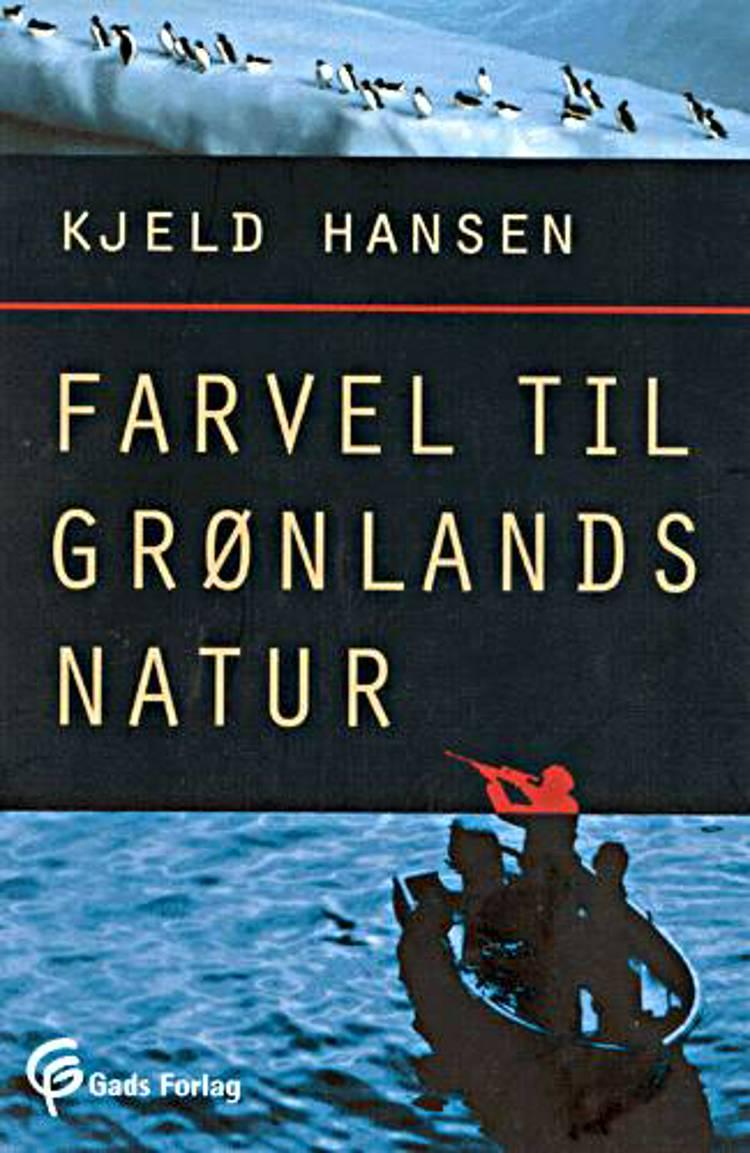 Farvel til Grønlands natur af Kjeld Hansen