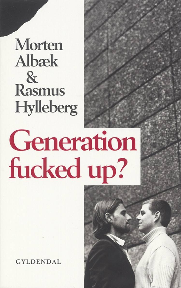 Generation Fucked Up? af Morten Albæk og Rasmus Hylleberg