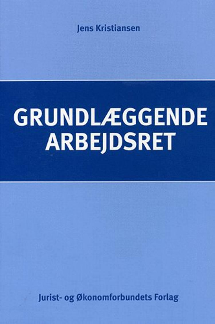 Grundlæggende arbejdsret af Jens Kristiansen, Torkild Justesen red. og Kia Philip Dollerschel