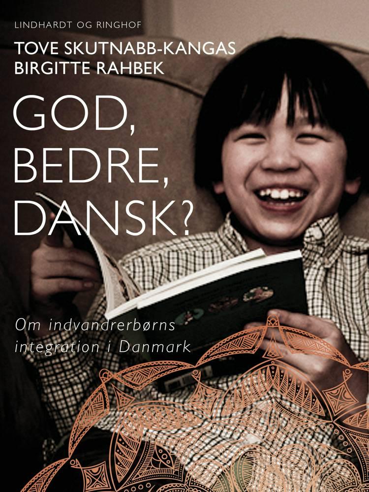 God, bedre, dansk? Om indvandrerbørns integration i Danmark af Birgitte Rahbek og Tove Skutnabb-Kangas