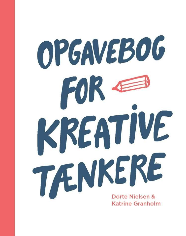 Opgavebog for kreative tænkere af Dorte Nielsen og Katrine Granholm