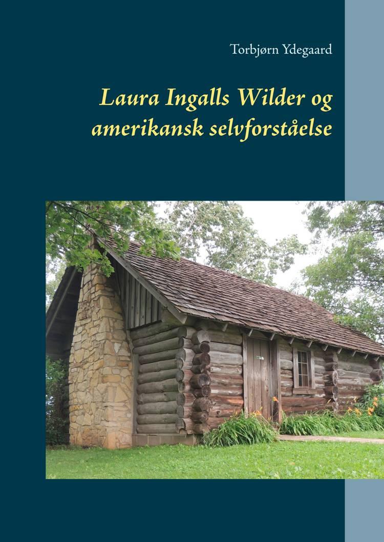 Laura Ingalls Wilder og amerikansk selvforståelse af Torbjørn Ydegaard