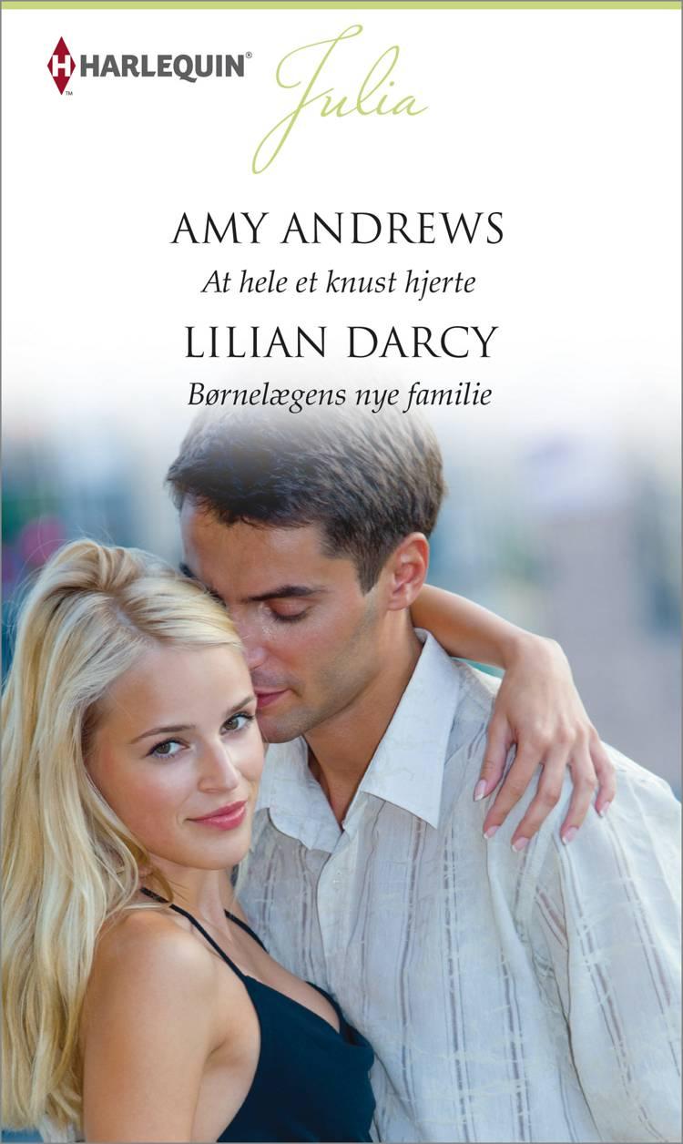 At hele et knust hjerte/Børnelægens nye familie af Amy Andrews og Lilian Darcy