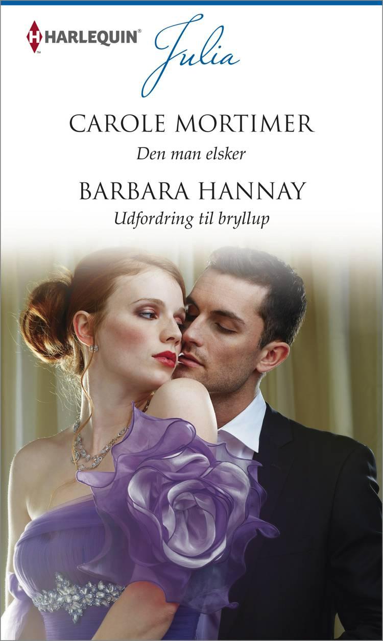 Den man elsker/Udfordring til bryllup af Barbara Hannay og Carole Mortimer