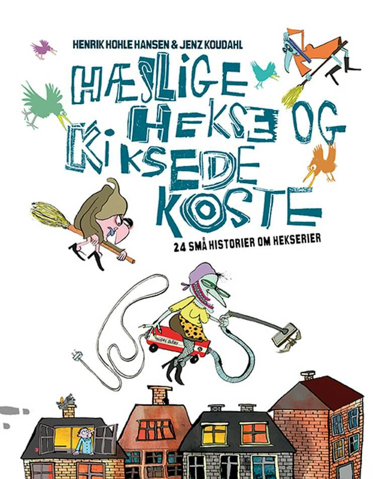Hæslige hekse og kiksede koste af Henrik Hohle Hansen