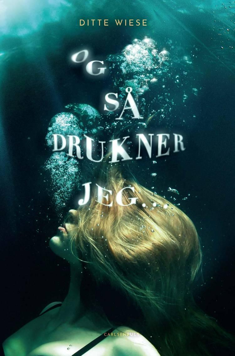 Og så drukner jeg ... af Ditte Wiese