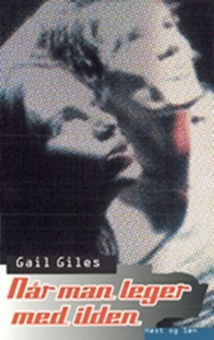 Når man leger med ilden af Gail Giles