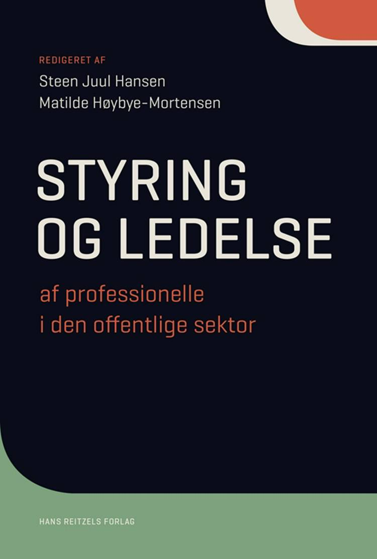 Styring og ledelse af professionelle i den offentlige sektor af Steen Juul Hansen, Caroline Howard Grøn og Matilde Høybye-Mortensen m.fl.
