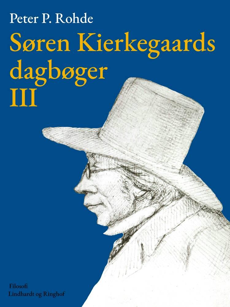 Søren Kierkegaards dagbøger III af Søren Kierkegaard og Peter P. Rohde