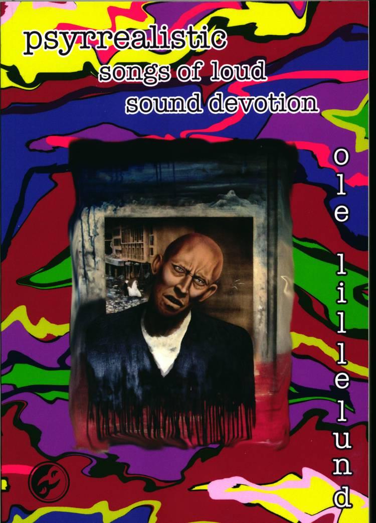 Psyrrealistic Songs of Loud Sound Devotion af Ole Lillelund