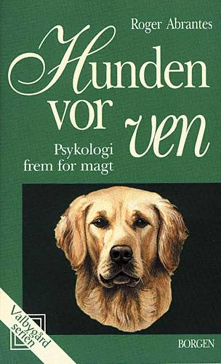 Hunden, vor ven - psykologi fremfor magt af Roger Abrantes