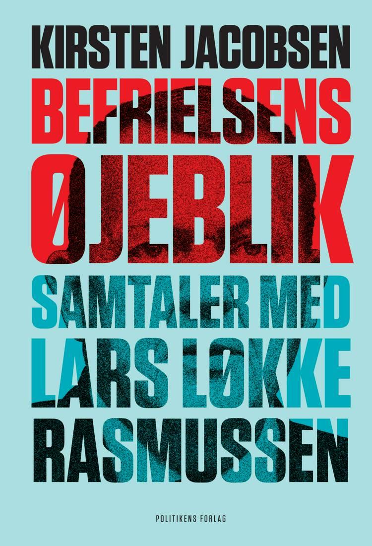 Befrielsens øjeblik - Samtaler med Lars Løkke Rasmussen af Kirsten Jacobsen