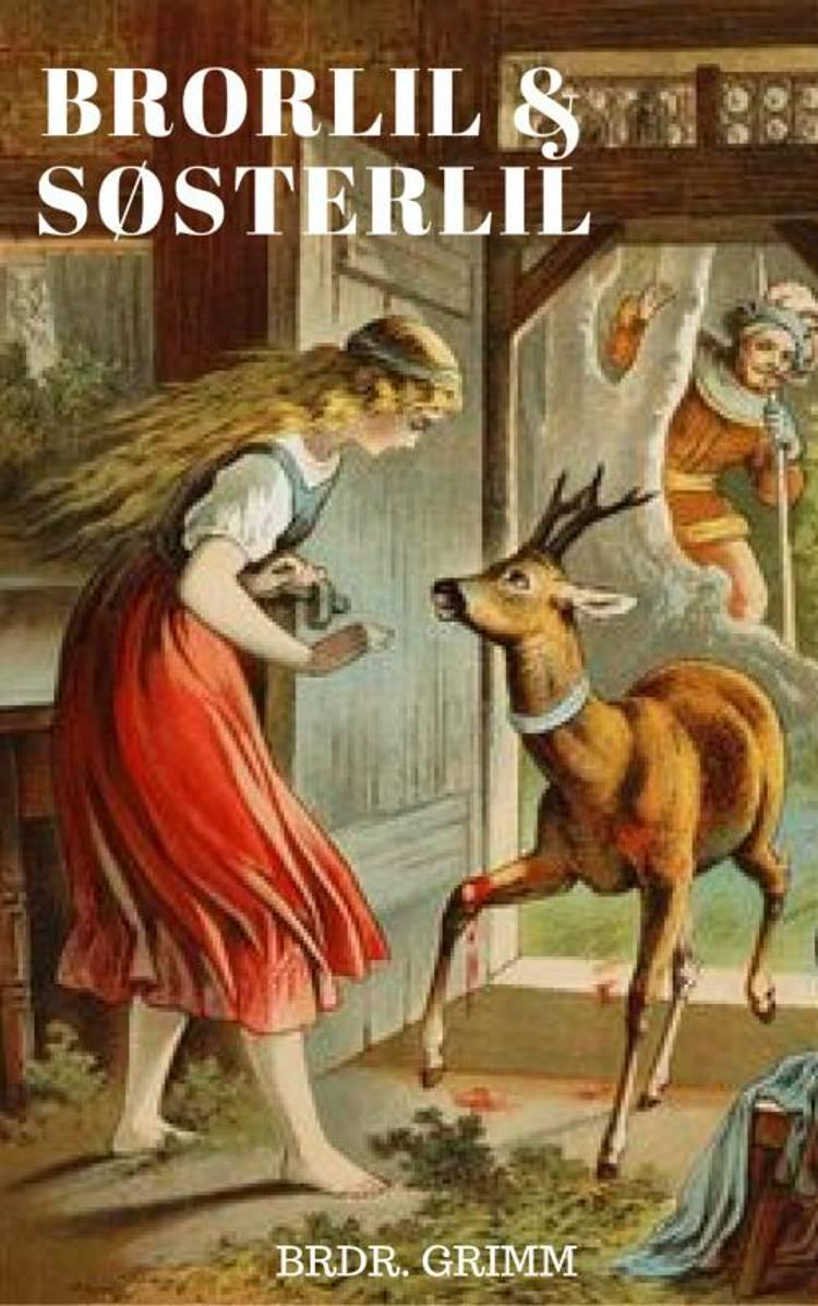 Brorlil og Søsterlil af Brdr. Grimm