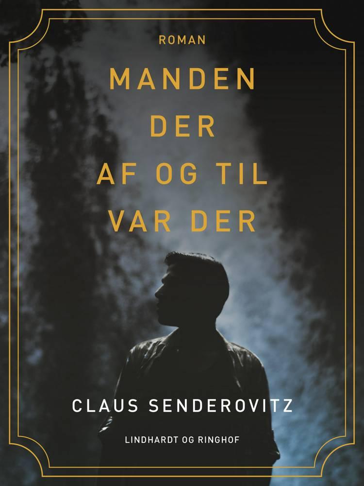 Manden der af og til var der af Claus Senderovitz