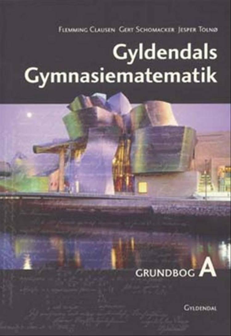 Gyldendals Gymnasiematematik A. Grundbog af Flemming Clausen, Gert Schomacker og Jesper Toln