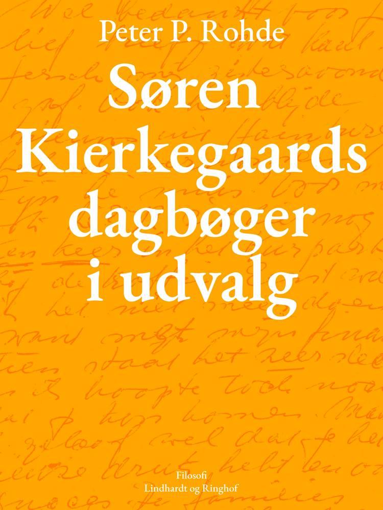Søren Kierkegaards dagbøger i udvalg af Søren Kierkegaard og Peter P. Rohde
