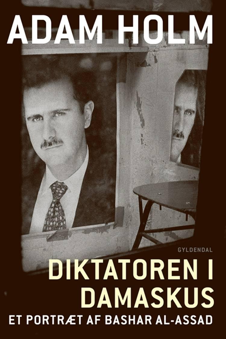 Diktatoren i Damaskus af Adam Holm
