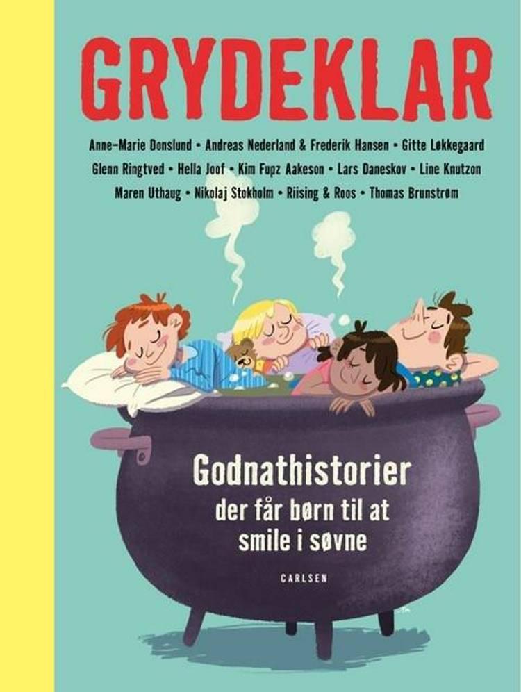 Grydeklar - Godnathistorier, der får børn til at smile i søvne af Anne-Marie Donslund, Andreas Nederland og Frederik Hansen m.fl.