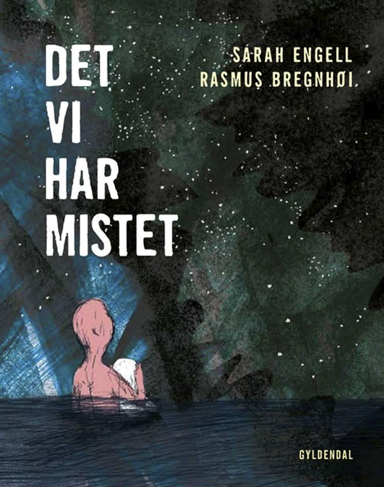 Det vi har mistet af Rasmus Bregnhøi og Sarah Engell