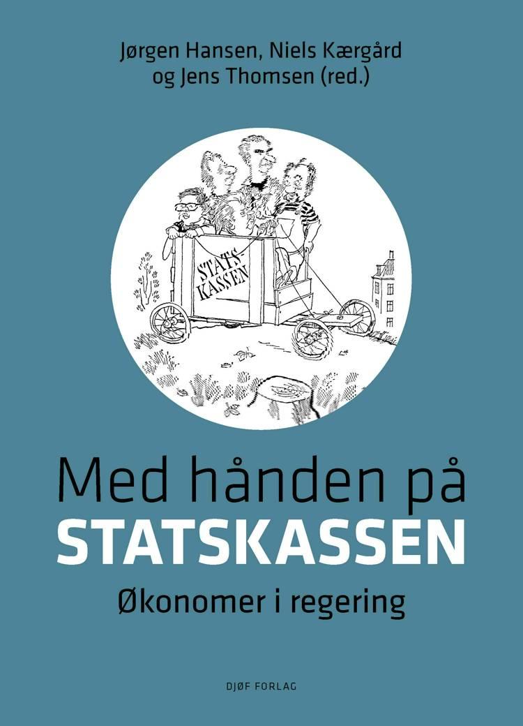 Med hånden på statskassen af Jørgen Hansen og Niels Kærgård og Jens Thomsen