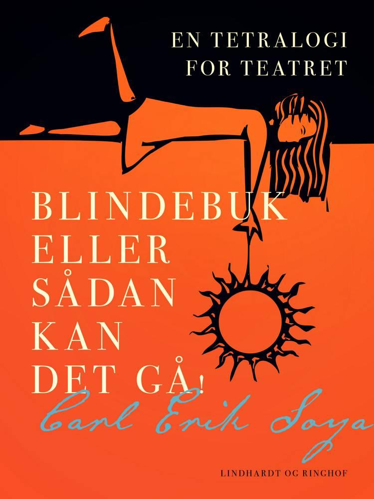 Blindebuk eller Sådan kan det gå! En tetralogi for teatret af Carl Erik Soya