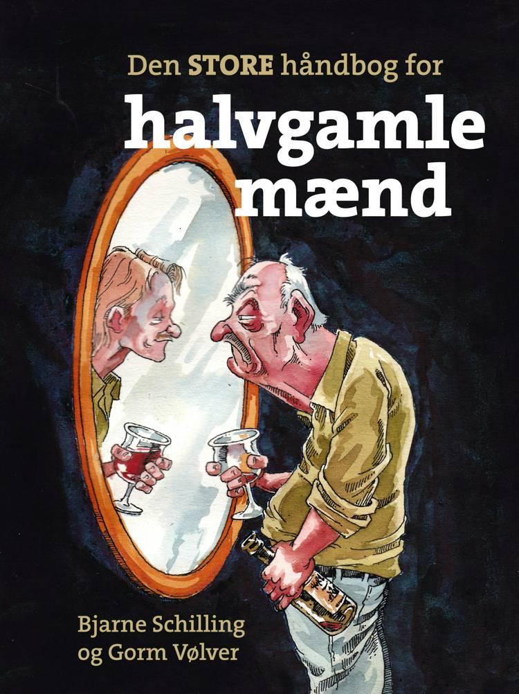 Den store håndbog for halvgamle mænd af Gorm Vølver og Bjarne Schilling