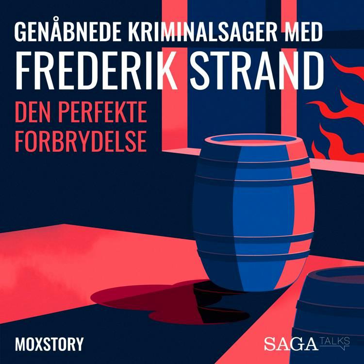 Genåbnede kriminalsager med Frederik Strand - Den perfekte forbrydelse af Moxstory Aps