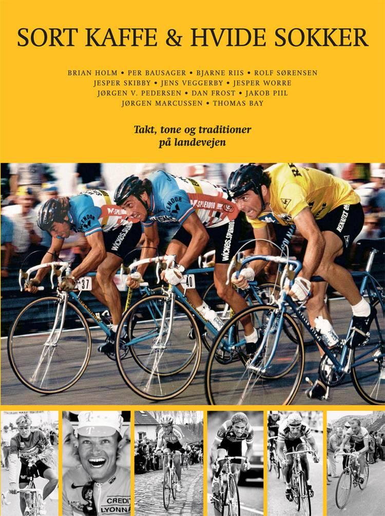 Sort kaffe og hvide sokker af Bjarne Riis, Tonny Vorm, Brian Holm, Per Bausager og Dan Frost m.fl.