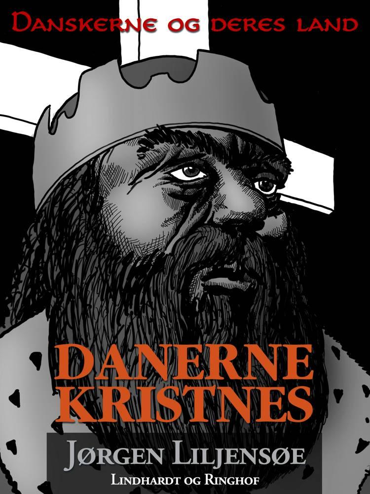 Danskerne og deres land. Danerne kristnes af Jørgen Liljensøe