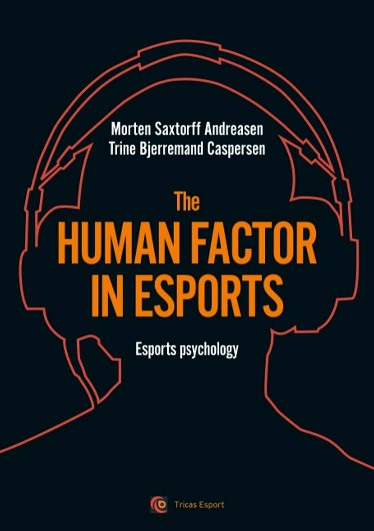 The human factor in esport af Trine Bjerremand Caspersen og Morten Saxtorff Andreasen