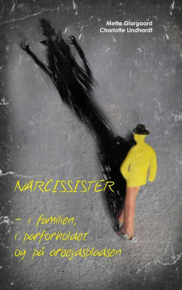 Narcissister - i familien, i parforholdet og på arbejdspladsen af Mette Glargaard og Charlotte Lindhardt